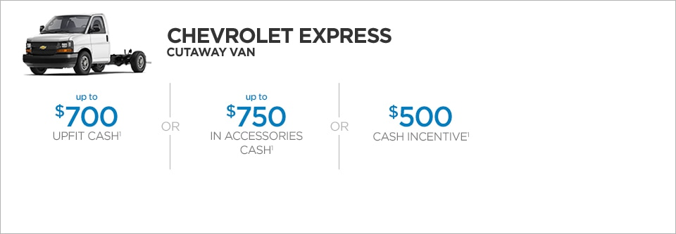 The 2017 Chevrolet Express Cutaway van, with up to $700 upfit cash or up to $750 in accessories cash or $500 cash incentive.