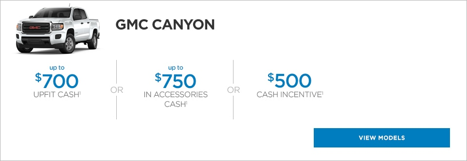 The GMC Canyon, with up to $700 upfit cash or up to $750 in accessories cash or up to $500 cash incentive.
